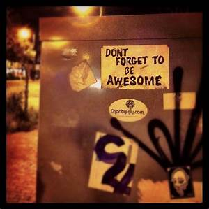 Don't forget to be awesome - Ann Handley