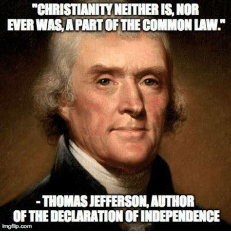 Thomas Jefferson Memes - christianityneitheris nor ever was apart of the common law thomas jeffersonauthor of