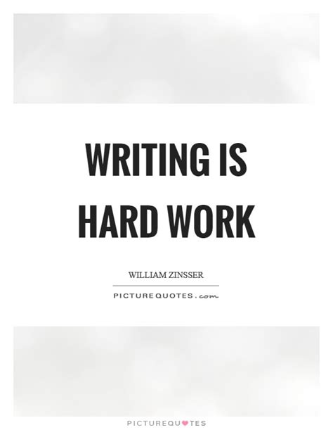 Writing Is Hard Work  Picture Quotes