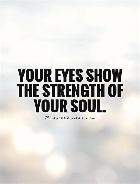 eyes show  strength   soul quote picture