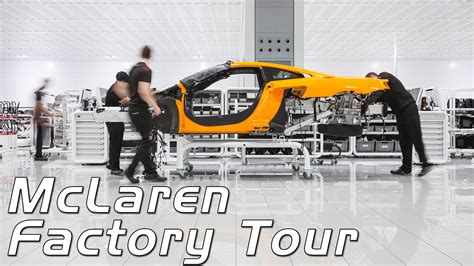 mclaren factory mclaren automotive factory tour start to finish youtube