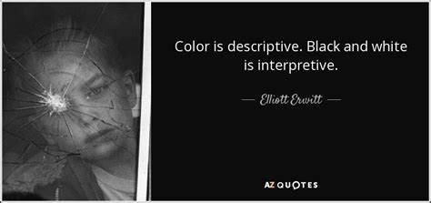 elliott erwitt quote color  descriptive black