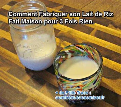 lait de riz maison comment fabriquer lait de riz fait maison pour 3 fois rien