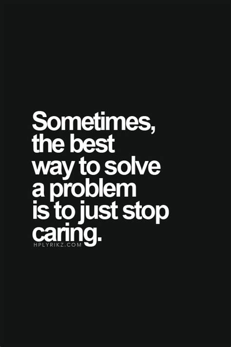 best 25 stop caring quotes ideas on not