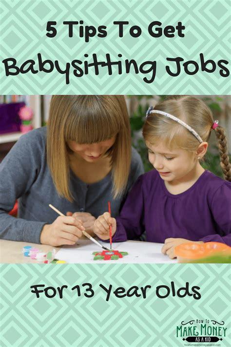Easy! Babysitting Jobs For 13 Year Olds Howtomakemoneyasakidcom