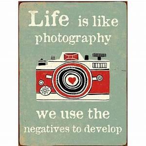 Blechschilder Sprüche Vintage : life is like photography we use the negatives to develop ~ Michelbontemps.com Haus und Dekorationen