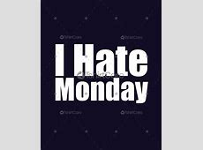 I hate Mondays T Shirt Design Cool Funny Graphics Tshirts