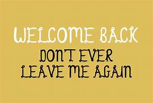 Quotes About Welcome Back. QuotesGram