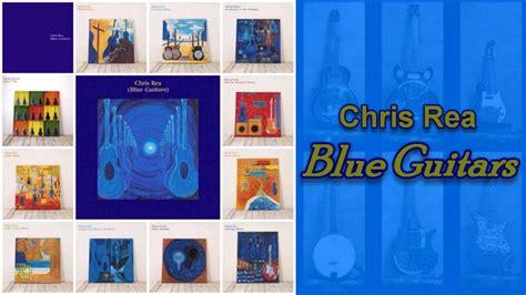 chris rea  blue guitars project youtube