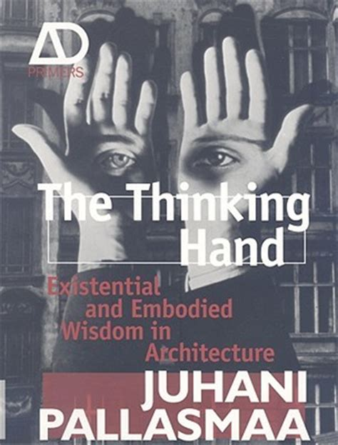 thinking hand existential  embodied wisdom  architecture  juhani pallasmaa reviews