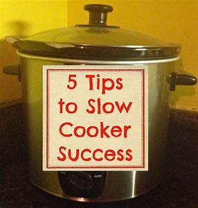 5 Tips to Slow Cooker Success
