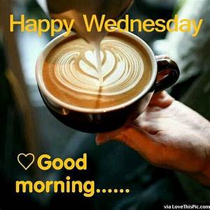 Happy Wednesday Good Morning Quote With Coffee Pictures ...