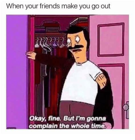 friends      fine  im gonna
