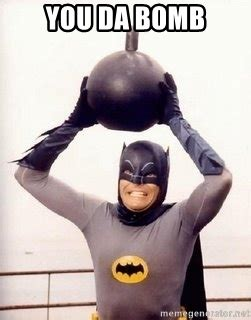 Bomb Meme - you da bomb im the goddamned batman meme generator