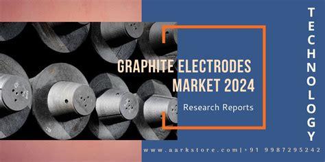 graphite electrodes market estimation forecast    global graphite electrode