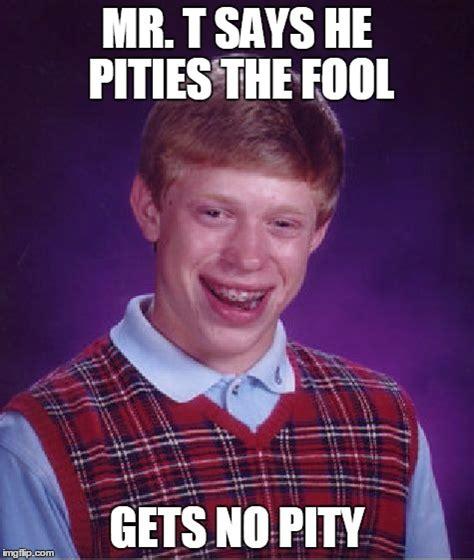 Mr T Memes - mr t pity the fool meme imgflip