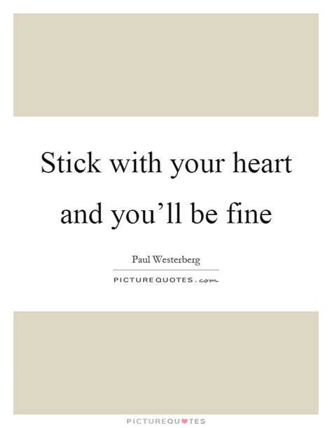 stick   heart  youll  fine picture quotes