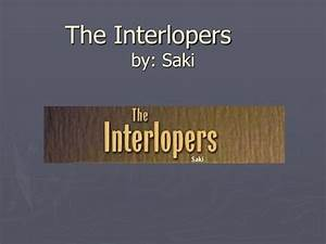 PPT  The Interlopers by Saki PowerPoint Presentation  ID330821