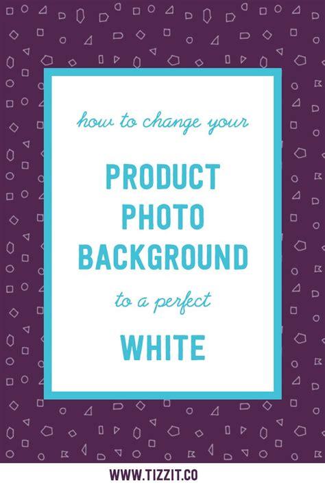 change  product photo background  white tizzit