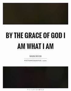 By the grace of God I am what I am | Picture Quotes
