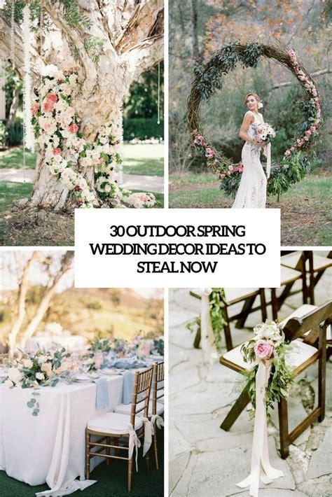 30 Outdoor Spring Wedding Décor Ideas To Steal Now