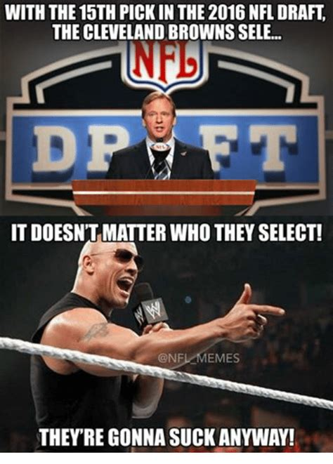 Cleveland Meme - with the 15th pickin the 2016 nfl draft the cleveland browns sele it doesn t matter who they