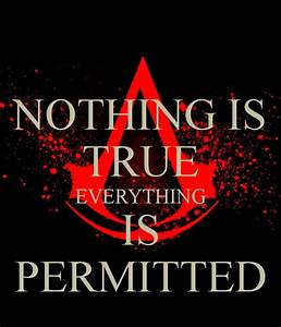 Nothing is True, Everything is Permitted | Know Your Meme