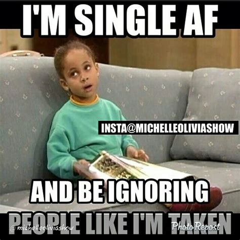 Single Girl Meme - i m single af and be ignoring people like i m taken oliviabosschick olivia boss chick