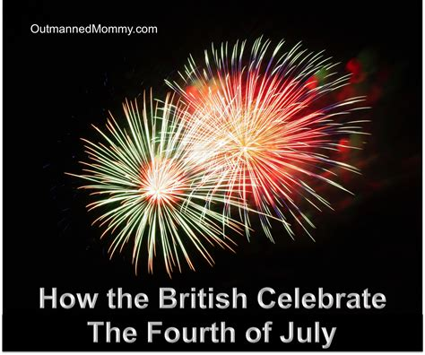 celebrate fourth of july with how the british celebrate the fourth of july outmanned