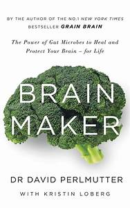 Brain Maker: The Power of Gut Microbes to Heal and Protect ...