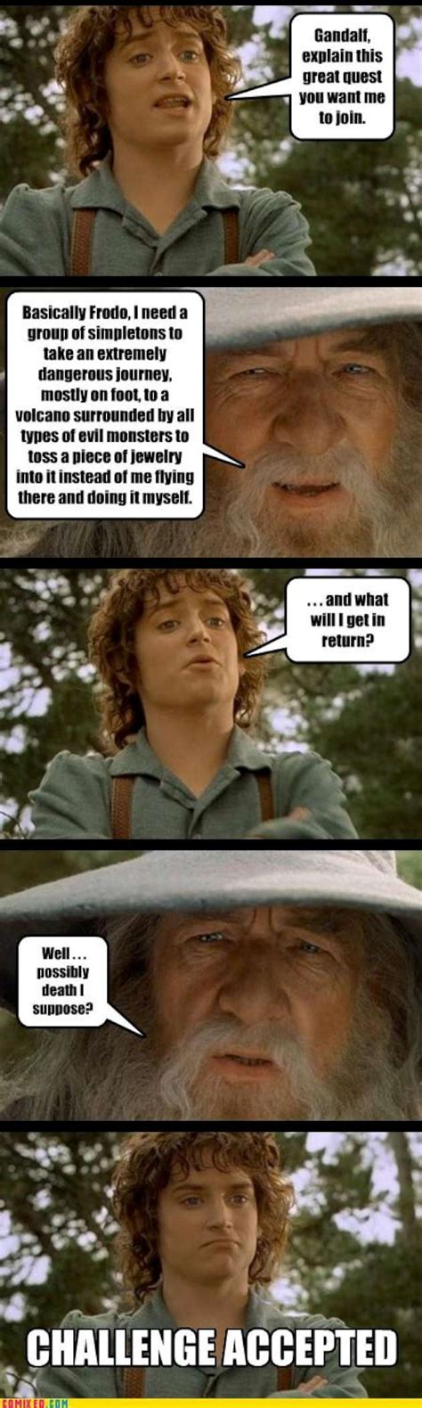 Lotr Memes - frodo lotr challenge accepted w630