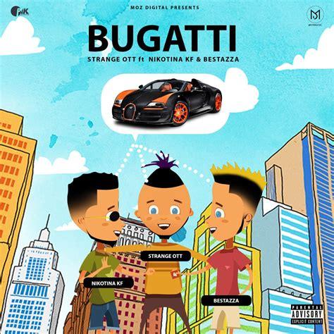 Download morell ba wani bugatti mp3 audio. BAIXAR | STRANGE OTT Feat. Nikotina KF & Bestazza -BUGATTI  2019  - BEIRA9DADES