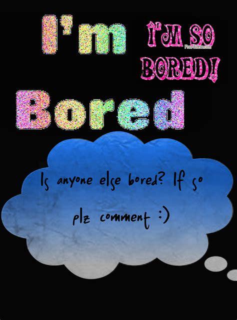 Im Bored Quotes Quotesgram