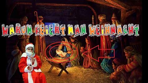 Warum Feiert Weihnachten by Warum Feiert Weihnachten Erkl 228 Rung 2018 Hd