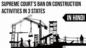 Supreme Court's ban on Construction Activities, Lack of ...