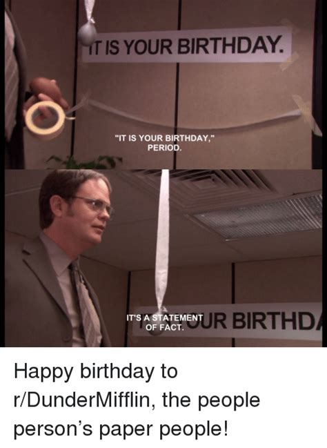 T Is Your Birthday It Is Your Birthday Period It's A Statement Of Fact Hur Birthd ! Birthday