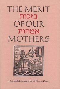 The Merit of Our Mothers: A Bilingual Anthology of Jewish ...
