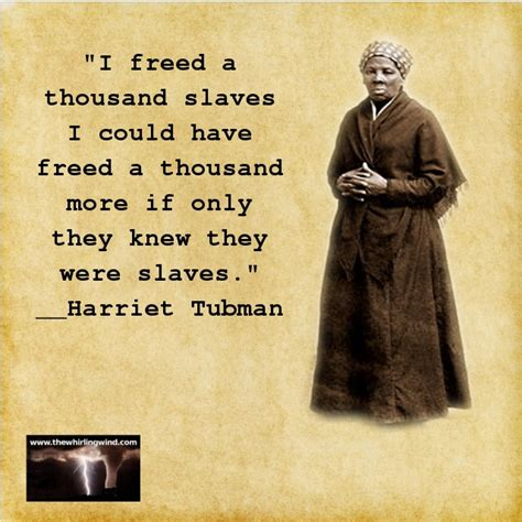Harriet Tubman Memes - quot today nobody sees or wishes to see that in our time the enslavement of the majority of men
