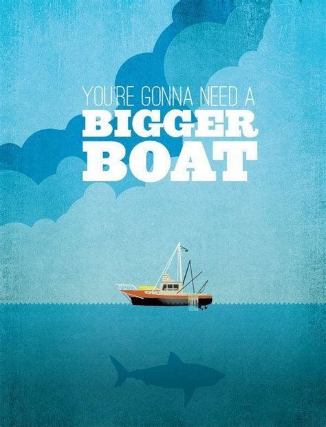 Film Quote We Re Gonna Need A Bigger Boat by You Re Gonna Need A Bigger Boat Picture Quotes