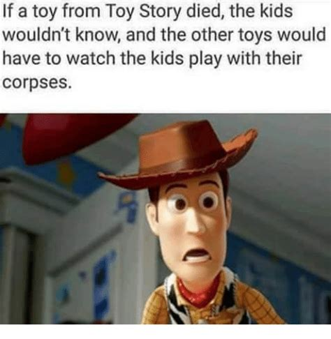 Meme Toys - if a toy from toy story died the kids wouldn t know and the other toys would have to watch the
