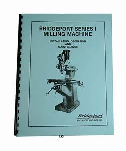 Bridgeport Series I Mill Installation  Operation