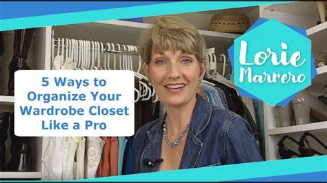 5 ways to organize your wardrobe closet like a pro