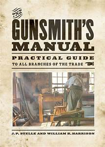 The Gunsmith U0026 39 S Manual   Practical Guide To All Branches Of