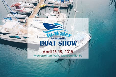 Jacksonville Boat Show 2017 by Jacksonville In Water Boat Show April 13 15 2018 In