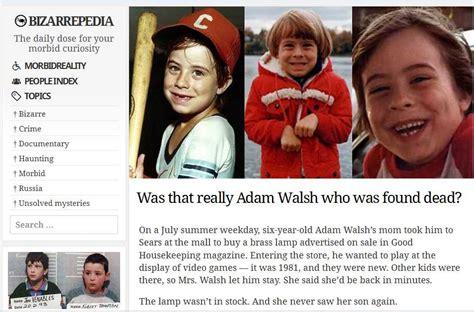 Bizarrepedia Was That Really Adam Walsh Who Was Found Dead