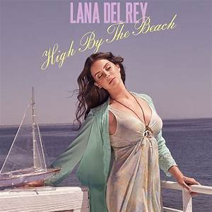 Single Review: Lana Del Rey – High By The Beach | A Bit Of ...