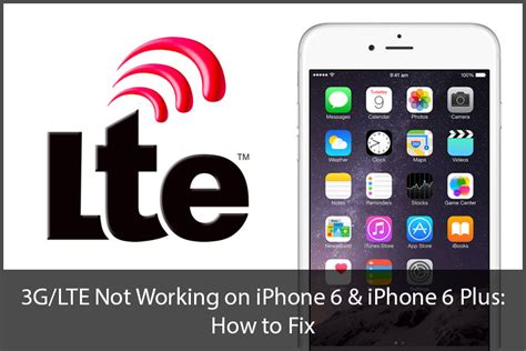 iphone 6 lte 3g lte not working on iphone 6 and 6 plus how to fix it