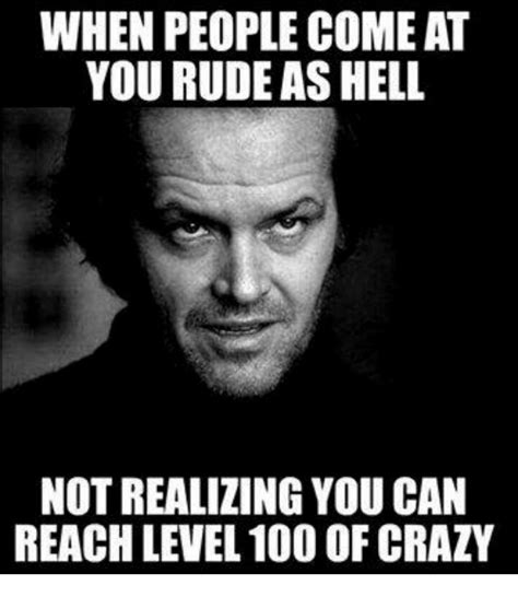 Rude Meme - when people come at you rude as hell not realizing you can reach level 100 of crazy rude meme