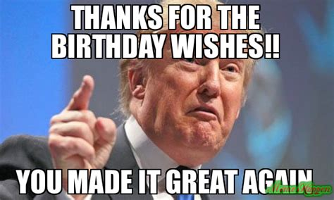 thanks for the birthday wishes you made it great again meme donald trump 79234 memeshappen