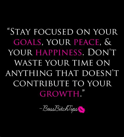 stay focused on your goals your peace and your happiness don t waste your time on anything